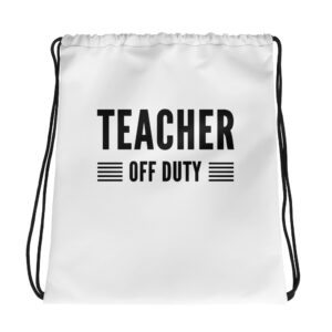 Teacher Off Duty Drawstring Bag