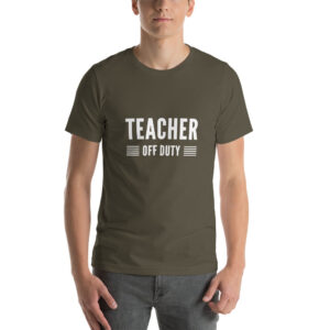 Teacher Off Duty shirt with white print